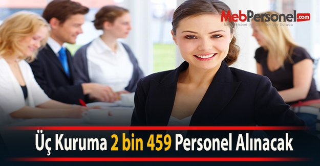 Üç Kuruma 2 bin 459 Personel Alımı Yapılacak