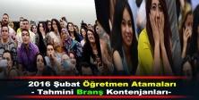 2016 Şubat Öğretmen Atamaları- Tahmini Branş Kontenjanları