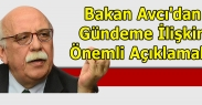 BAKAN AVCI'DAN ÖNEMLİ AÇIKLAMALAR