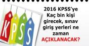2016 KPSS'ye kaç kişi girecek, giriş belgeleri ne zaman yayınlanacak?
