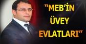 MEB'İN ÜVEY EVLATLARI