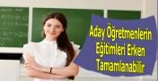 Aday Öğretmenlerin Eğitimleri Erken Tamamlanabilir