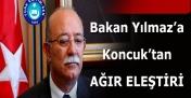 Genel Başkan İsmail Koncuk, Bakan Yılmaz'a Öfke Kustu