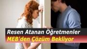 Resen Atanan Öğretmenler MEB'den Çözüm Bekliyor