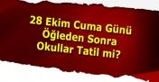 28 Ekim 2016 Cuma Öğleden Sonra Tatil mi?