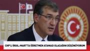 CHP'li İrgil: Mart'ta öğretmen ataması olacağını düşünüyorum