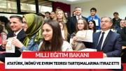 Milli Eğitim Bakanı Atatürk, İnönü ve evrim teorisi tartışmalarına itiraz etti