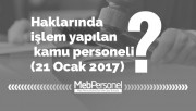 Haklarında işlem yapılan kamu personeli (21 Ocak 2017)
