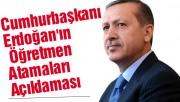 Cumhurbaşkanı Erdoğan'ın Öğretmen Atamaları Açıklaması