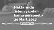 Haklarında işlem yapılan kamu personeli-29 Mart 2017
