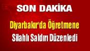 Diyarbakır'da Öğretmene Silahlı Saldırı Düzenledi