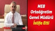 MEB Ortaöğretim Genel Müdürü İstifa Etti