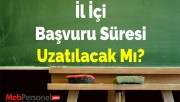 İl İçi Başvuru Süresi Uzatılacak Mı?