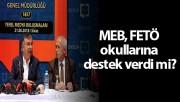 MEB, FETÖ okullarına destek verdi mi?