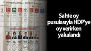 Sahte oy pusulasıyla HDP'ye oy verirken yakalandı