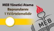 MEB Yönetici Atama Başvurularını 1 Yıl Ertelemelidir