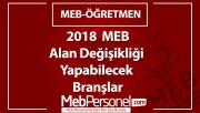 2018  MEB Alan Değişikliği Yapabilecek Branşlar