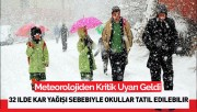 32 İl İçin Kar Uyarısı: Okullar Tatil Edilebilir