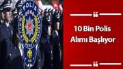 10 Bin Polis Alımı Başlıyor