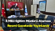 İl Milli Eğitim Müdürü Ataması Resmi Gazetede Yayınlandı