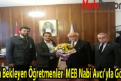 Atama Bekleyen Öğretmenler MEB Nabi Avcı'yla Görüştü