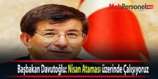 Başbakan Davutoğlu: Nisan  Ataması üzerinde Çalışıyoruz