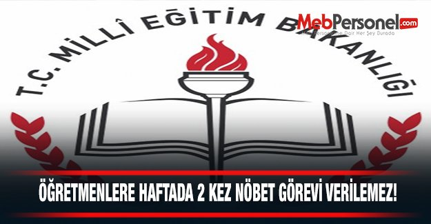 VALİLİKLERDEN ÖĞRETMEN#039;E ÇİFT NÖBET GÖREVİ VERİLEMEZ