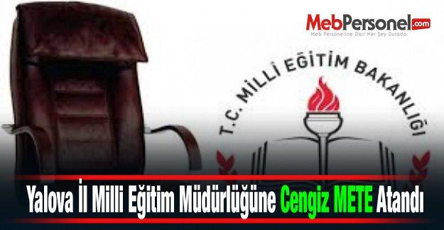 Yalova İl Milli Eğitim Müdürlüğüne Cengiz METE Atandı