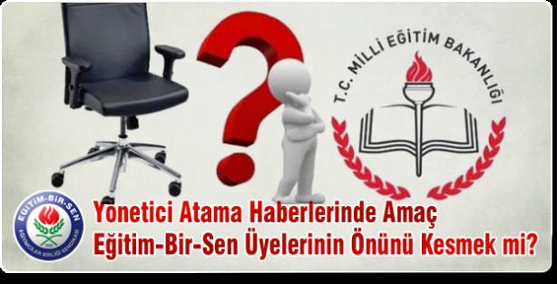 Yönetici Atama Haberlerinde Amaç Eğitim-Bir-Sen Üyelerinin Önünü Kesmek mi?