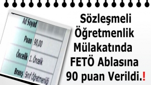 Sözleşmeli Öğretmenlik Mülakatında  FETÖ Ablasına 90 puan Verildi.